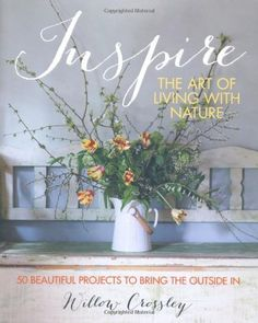 Inspire - The Art of Living with Nature by Willow Crossley, http://www.amazon.co.uk/dp/1782490957/ref=cm_sw_r_pi_dp_Akjutb1K2TJ23 £11 BOUGHT