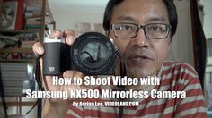 How to Shoot Video with Samsung NX500 Mirrorless Camera