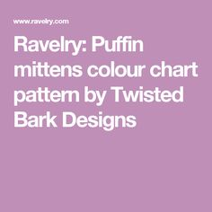 Ravelry: Puffin mittens colour chart pattern by Twisted Bark Designs