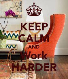 KEEP CALM AND Work HARDER