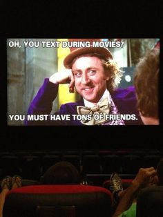 ugh. seriously. can't stand when people text during a movie.