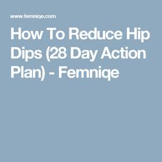 How To Reduce Hip Dips (28 Day Action Plan) - Femniqe