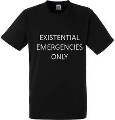 Existentiële noodsituaties enige Tshirt  Fashion grappige