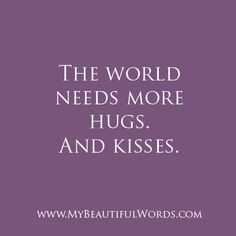 My Beautiful Words.: More Hugs. And Kisses.