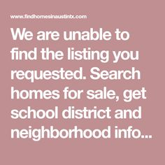 We are unable to find the listing you requested. Search homes for sale, get school district and neighborhood info on Williams & Assoc..