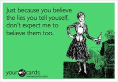 Just because you believe your lies someecard