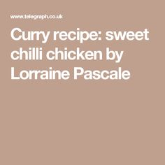 Curry recipe: sweet chilli chicken by Lorraine Pascale