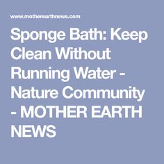 Sponge Bath: Keep Clean Without Running Water - Nature Community - MOTHER EARTH NEWS