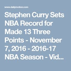 Stephen Curry Sets NBA Record for Made 13 Three Points - November 7, 2016 - 2016-17 NBA Season - Video Dailymotion