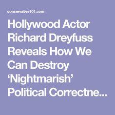 Hollywood Actor Richard Dreyfuss Reveals How We Can Destroy 'Nightmarish' Political Correctness Forever - Conservative 101