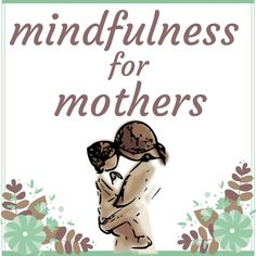 Mindful Parenting: Practicing Mindfulness with Your Children - Left Brain Buddha