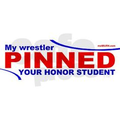 My Wrestler PINNED Your Honor Student (Red/Blue) on CafePress.com