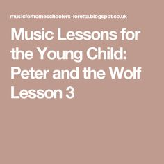 Music Lessons for the Young Child: Peter and the Wolf Lesson 3