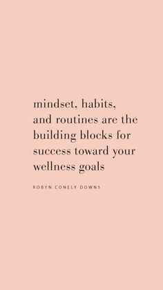 mindset, habits, and routines are the the building blocks for success toward your wellness goals True Quotes, Words Quotes, Motivational Quotes, Inspirational Quotes, Sayings, Quotes Quotes, The Words, Self Love Quotes, Quotes To Live By