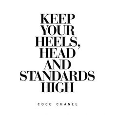 Keep Your Heels Head and Standards High - Coco Chanel Art Print by Brett Wilson Citation Coco Chanel, Coco Chanel Quotes, Quote Girl, Girl Power Quotes, Prom Quotes, Dating Quotes, High Quotes, High Heel Quotes, Quotes Quotes