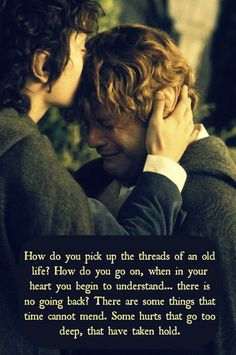 """How do you pick up the threads of an old life?..."" - LOTR"