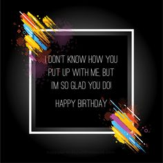 Happy Birthday Images - Find the perfect image to say happy birthday Happy Birthday Best Friend, Happy Birthday Images, Happy Birthday Wishes, Birthday Fun, Putting Up With Me, Perfect Image, Hard To Find, Are You Happy, Make It Yourself