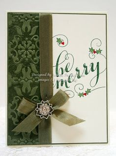 MONDAY, SEPTEMBER 9, 2013  Be Merry  All supplies are Stampin' Up! Vintage Wallpaper embossing folder was inked with Artichoke craft ink on Artichoke cardstock with matching taffeta ribbon. New single stamp Be Merry on Very Vanilla. Frosted Finishes snowflake to embellish. I love the Always Artichoke with the Very Vanilla, it looks so rich in real life.