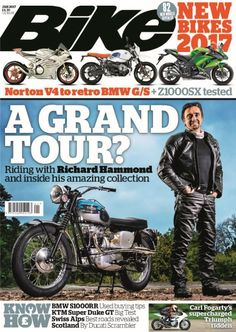 In this issue;    A Grand Tour? - Riding with Richard Hammond and inside his amazing collection    NEW BIKES 2017 - 82 models revealed - Norton V4 to retro BMW G/S + Z1000SX tested    Carl Fogarty's supercharged Triumph ridden    Know how...  <ul>   	<li>BMW S1000RR - Used buying tips</li>   	<li>KTM Super Duke GT - Big test</li>   	<li>Swiss Alps - Best roads revealed</li>   	<li>Scotland - By Ducati Scrambler</li>  </ul>