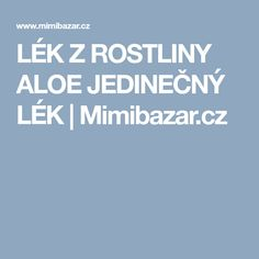 LÉK Z ROSTLINY ALOE JEDINEČNÝ LÉK | Mimibazar.cz