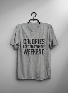 Calories don't count on the weekend Tshirt • Sweatshirt • Clothes Casual Outift for • teens • movies • girls • women • summer • fall • spring • winter • outfit ideas • hipster • dates • school • parties • Tumblr Teen Fashion Graphic Tee Shirt
