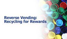 Reverse Vending: Recycling for Rewards