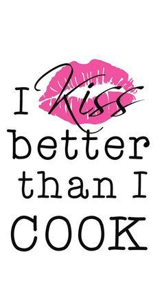 kiss better than I cook