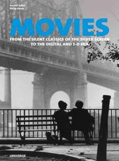 Movies: From the Silent Classics of the Screen to the Digital and 3-D Era
