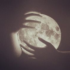 Hold the moon with both hands...Feel its power and Revelations...