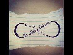 Be strong believe. Love the infinity symbol. This would be cute as a tattoo