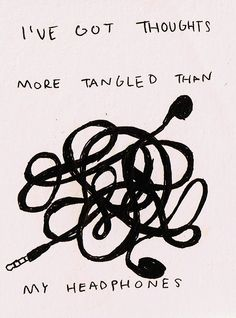 More thoughts tangled than my headphones...