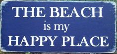 The beach is my happy place (available from http://www.etsy.com/shop/TheCustomBarn?ref=seller_info)