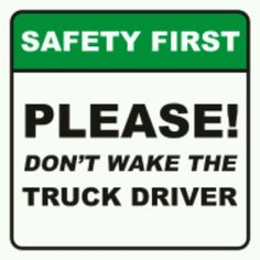 Safety First PLEASE don't wake the truck driver!