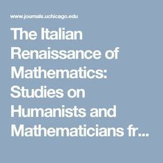 The Italian Renaissance of Mathematics: Studies on Humanists and Mathematicians from Petrarch to Galileo. Paul Lawrence Rose : Isis: Vol 69, No 2
