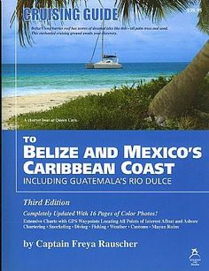 Cruising Guide to Belize & Mexico's Caribbean Coast Including Guatemala's Rio Dulce