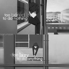"""too bored to do nothing, too lazy to do anything.."" -Anime: Hyouka || #karunase -Edit by Karunase"