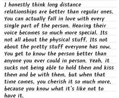 Those who have a long distance relationship, are most likely to have a stronger bond.