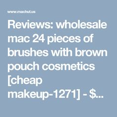 Reviews: wholesale mac 24 pieces of brushes with brown pouch cosmetics [cheap makeup-1271] - $19.55 : Mac Cosmetic Wholesale Factory online store - 58% Off