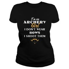 Archery - Archery Girl I don't wear bows I shoot them t shirts and hoodies