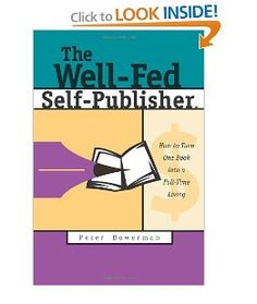 The Well-Fed Self-Publisher: How to Turn One Book into a Full-Time Living by Peter Bowerman