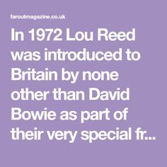 The day we met Lou: When David Bowie introduced Lou Reed to Britain in 1972 Kenny Everett, Moonage Daydream, Mick Ronson, Save The Whales, Festival Hall, Lifelong Friends, Iggy Pop, Ziggy Stardust, First Tv
