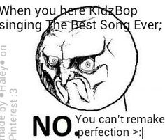 *hear. but this is quite true<-- When I heard the bopping children singing it, I cringed and left the room. Truth.