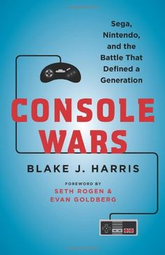 Console Wars: Sega, Nintendo, and the Battle that Defined a Generation: Blake J. Harris: 9780062276698: Amazon.com: Books