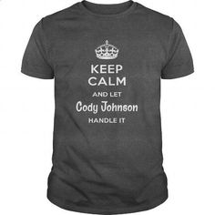 Cody Johnson IS HERE. KEEP CALM - #shirt outfit #hoodie dress. BUY NOW => https://www.sunfrog.com/Names/Cody-Johnson-IS-HERE-KEEP-CALM-Dark-Grey-Guys.html?60505