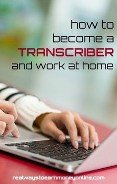 How to become a transcriptionist and work from home.