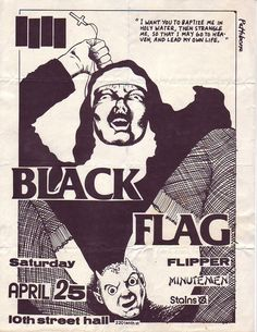 stains, minutemen, flipper open for black flag. - (nun)(strangle)(baptize)(holy water)(heaven)(raymond pettibon)(poster) Would'veKilled to have been at this show Arte Punk, Punk Art, Rock Posters, Band Posters, Music Posters, Black Flag Band, Raymond Pettibon, Punk Poster, Gig Poster