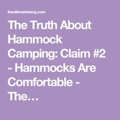 The Truth About Hammock Camping: Claim #2 - Hammocks Are Comfortable - The…
