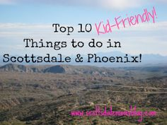 Top 10 Fun Things To Do With Kids In Scottsdale/Phoenix Area - Scottsdale Moms Blog