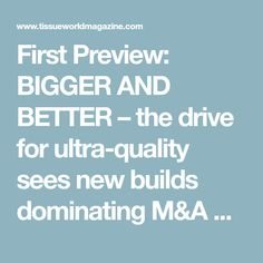 First Preview: BIGGER AND BETTER – the drive for ultra-quality sees new builds dominating M&A as old technology falls behind | Tissue World Magazine