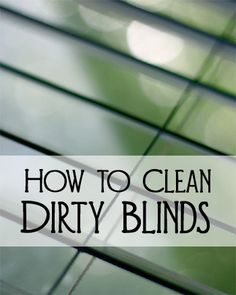 How to Clean Dirty BlindsYour window blinds should be dusted or vacuumed weekly.  You can even use a clean and dry paint brush to brush the dust off.  After a while, your blinds might start to build up dirt.  Here are the steps for cleaning dirty blinds.
